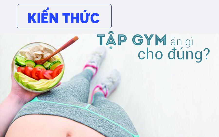 Sau khi tập gym nên ăn gì để giảm mỡ hiệu quả